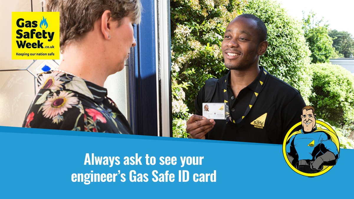 Always ask to see your engineer's Gas Safe ID card and check they are qualified for the type of work they are doing.