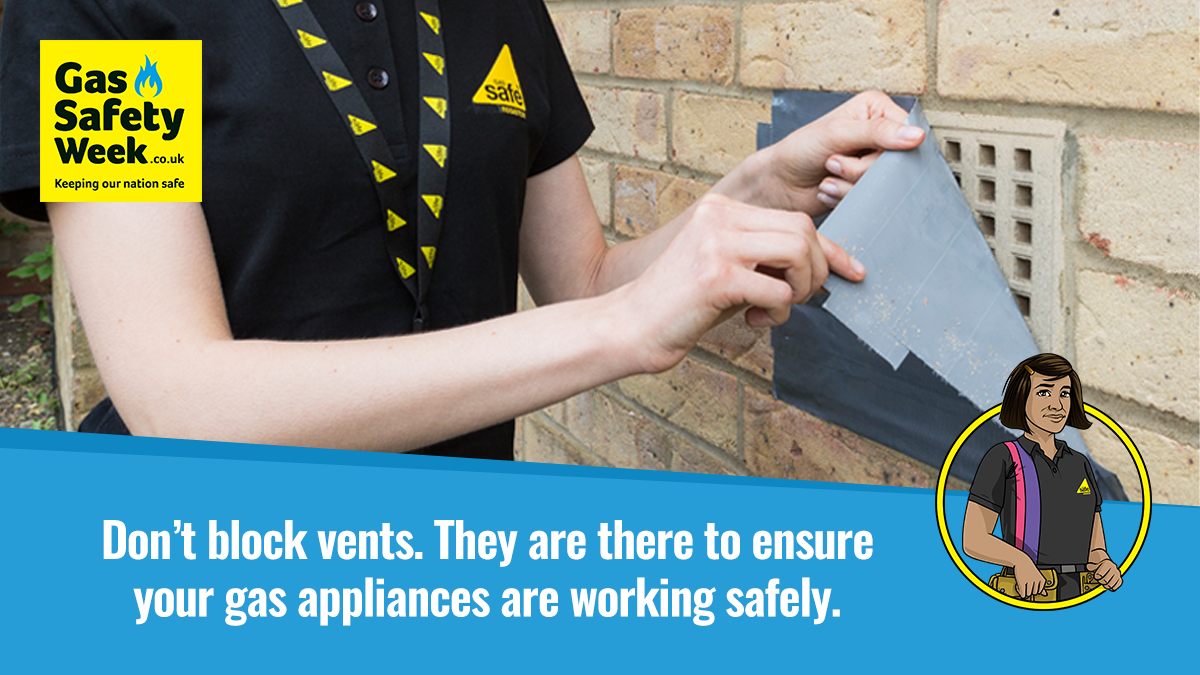 Don't block vents. They are there to ensure gas appliances are working safely.