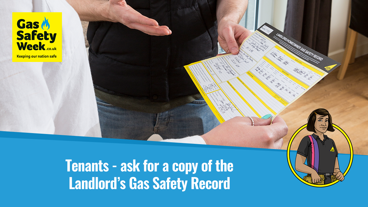 Tenants - ask for a copy of the Landlord's Gas Safety Record.